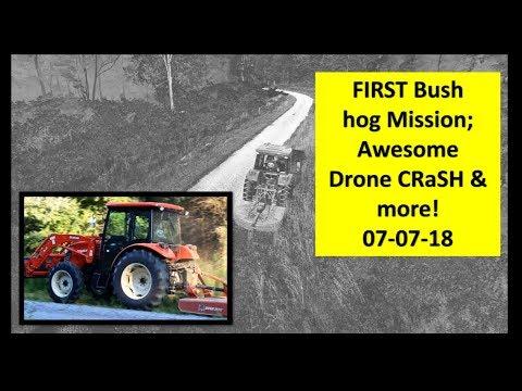 FIRST Bush Hog Mission! New Branson 7845C & Drone CRASH! Great Video! 07-07-18
