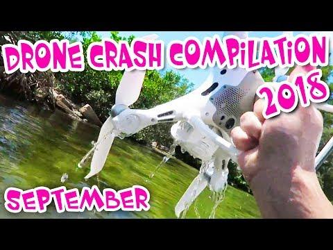 Drone Crash 2018 Compilation High Definition Video September