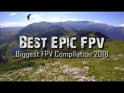 Biggest FPV Compilation 2018 – EPIC Drone Cinematics