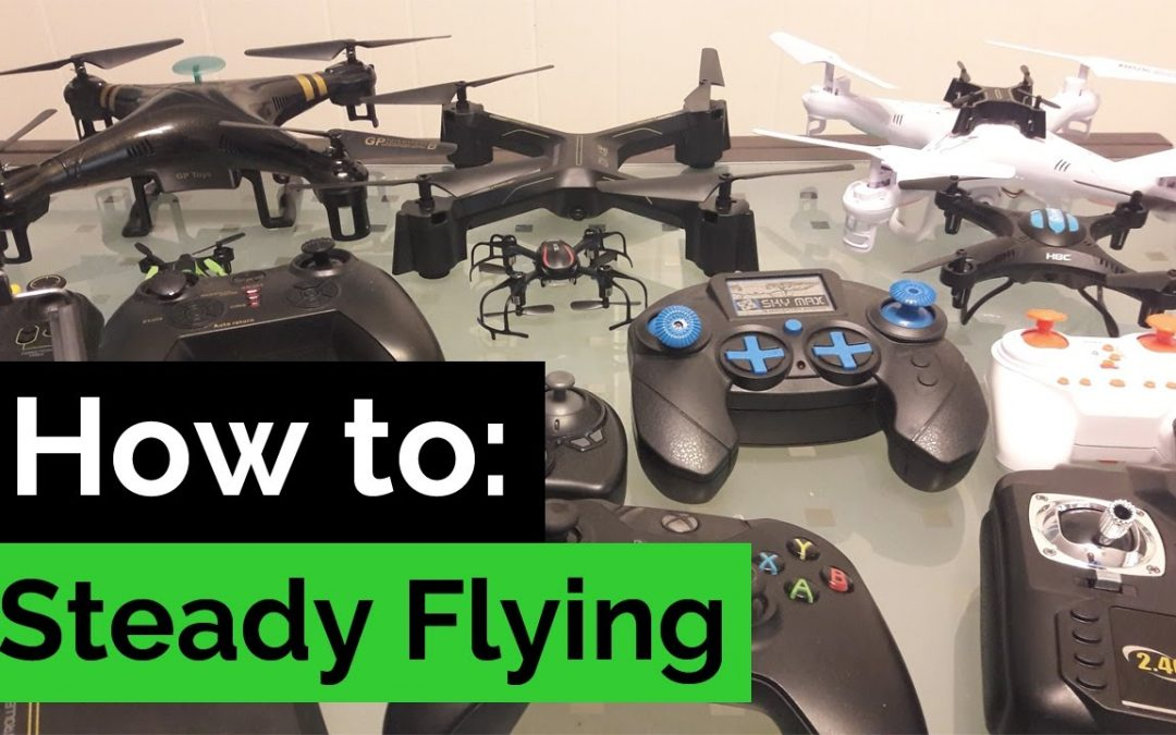 How to Drone: Steady Flying Basics