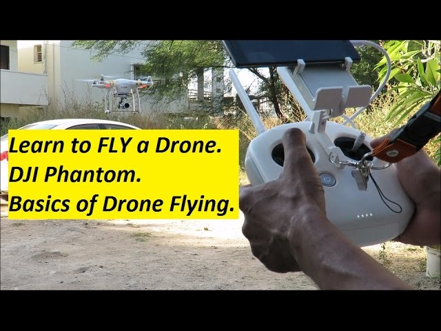 Learn to FLY a Drone – DJI Phantom -Basics of Drone Flying.