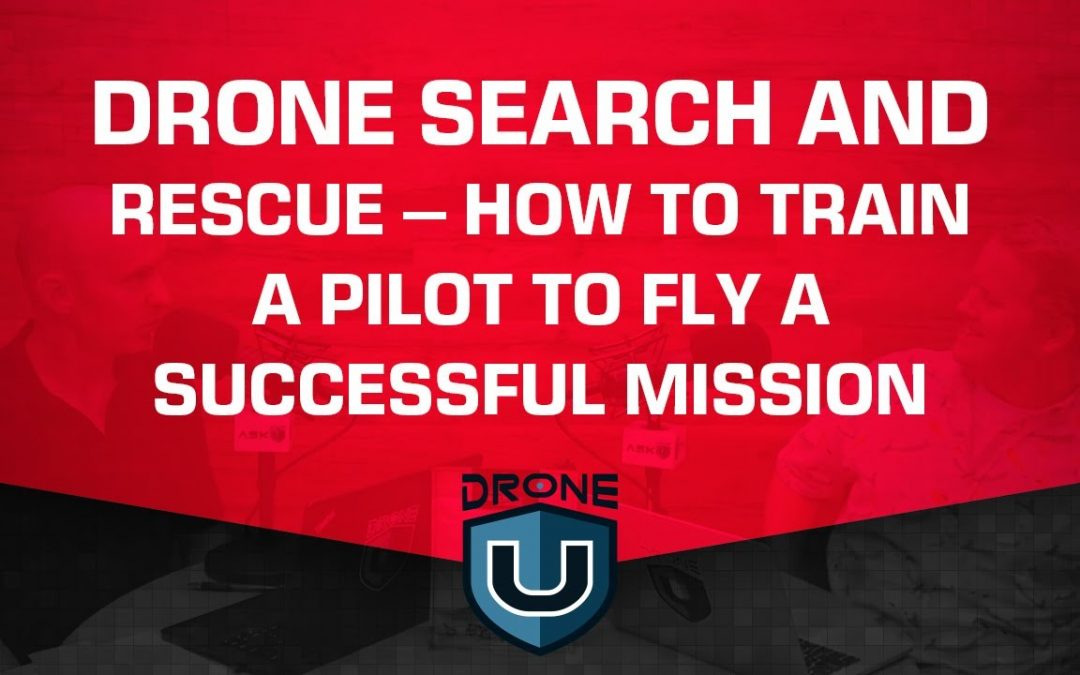 Drone Search and Rescue – How to Train a Pilot to Fly a Successful Mission